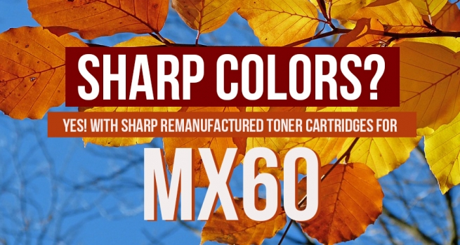 Sharp colors? Yes! With Reman Sharp toners MX60